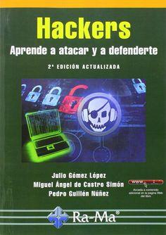 Hackers: aprende a atacar y a defenderte / Julio Gómez López . 2014.
