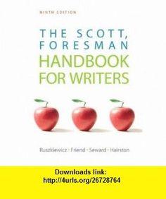 Scott, Foresman Handbook for Writers, The (9th Edition) (9780205751983) John J. Ruszkiewicz, Christy E. Friend, Daniel E. Seward, Maxine Hairston , ISBN-10: 0205751989  , ISBN-13: 978-0205751983 ,  , tutorials , pdf , ebook , torrent , downloads , rapidshare , filesonic , hotfile , megaupload , fileserve: