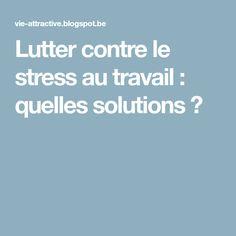 Lutter contre le stress au travail : quelles solutions ?