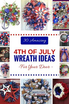 30 Amazing 4th of July Wreaths for your door. Patriotic Wreath, July 4th Wreaths, Red White and Blue Wreaths, USA Pride