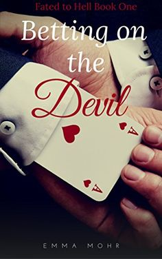 Betting on the Devil (Fated to Hell Book 1) by Emma Mohr https://www.amazon.com/dp/B073RWWV9G/ref=cm_sw_r_pi_dp_x_WP6xzbWEAJ6H5