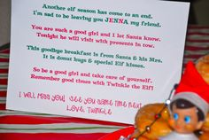 Another elf season has come to an end. I'm sad to be leaving you (childs name) my friend. You are such a good girl and I will let Santa know. Tonight he will visit with presents in tow. This goodbye breakfast is from Santa & his Mrs. It is donut hugs and special Elf kisses. So be a good girl and take care of yourself. Remember good times with Twinkle the Elf. I will miss you, See you same time next year,  Love Twinkle