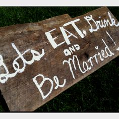 Let's eat, drink and be married!