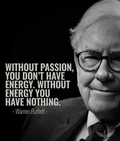 Energy needs passion life цитаты Motivational Quotes For Success, Wise Quotes, Great Quotes, Quotes To Live By, Positive Quotes, Inspirational Quotes, Quotes Motivation, Motivation Inspiration, Warren Buffet Frases