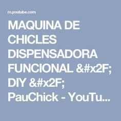 MAQUINA DE CHICLES DISPENSADORA FUNCIONAL / DIY / PauChick - YouTube