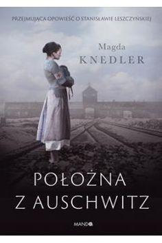 Położna z Auschwitz - Opowieść o Stanisławie Leszczyńskiej I Love Books, Books To Read, Education, My Love, Reading, Movie Posters, Transport, Crochet Tops, Hand Lettering