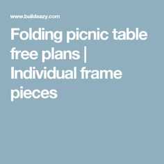 Folding picnic table free plans   Individual frame pieces