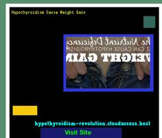 Hypothyroidism Cause Weight Gain 143257 - Hypothyroidism Revolution!