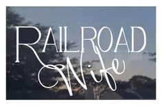 Railroad Wife Vinyl Window Decal by ShannonsVinylVision on Etsy, $6.00