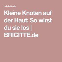 Kleine Knoten auf der Haut: So wirst du sie los | BRIGITTE.de