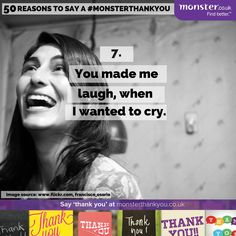 You made me laugh when I wanted to cry. #monsterthankyou Thankyou. Life. Quotes