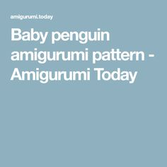 Baby penguin amigurumi pattern - Amigurumi Today