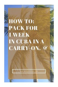 How To: Pack for 1 Week in Cuba in a Carry-on • World Abound   More Cool Gear: http://www.damniwantit.net/category/gadgets-and-gear/