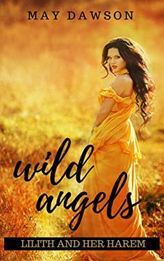 Wild Angels: A Reverse Harem Paranormal Romance (Lilith and her Harem Book 1) by [Dawson, May]