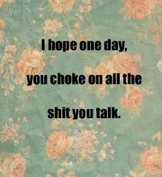 """You're so full of BS. 