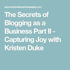 The Secrets of Blogging as a Business Part II - Capturing Joy with Kristen Duke