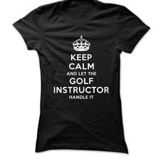 Keep Calm and let the Golf Instructor handle it T-Shirts, Hoodies. SHOPPING NOW ==► Funny Tee Shirts