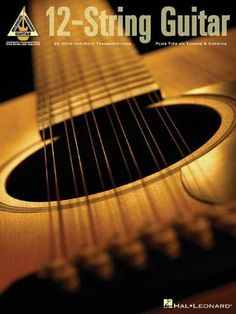 12-String Guitar: 25 Note-for-Note Transcriptions Plus Tips on Tuning and Capoing (Guitar Recorded Version) (Guitar Recorded Versions)