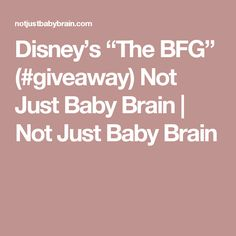 "Disney's ""The BFG"" (#giveaway) Not Just Baby Brain 