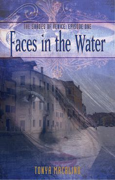 Faces In The Water ~ The Shades of Venice: Episode One by Tonya Macalino