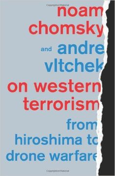 On Western Terrorism: From Hiroshima to Drone Warfare: Noam Chomsky, Andre Vltchek: 9780745333878: Amazon.com: Books