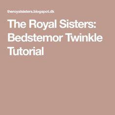The Royal Sisters: Bedstemor Twinkle Tutorial