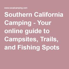 Southern California Camping - Your online guide to Campsites, Trails, and Fishing Spots