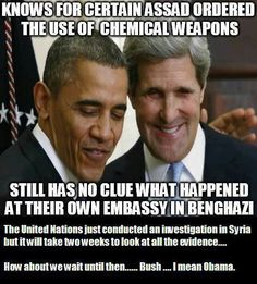 How do we know for certain Assad ordered the gassing... and we don;t know what happened in Benghazi...and blamed the attack on a video.. and a random mob of protestors.