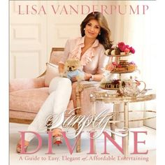 Simply Divine: A Guide to Easy, Elegant, and Affordable Entertaining by Lisa Vanderpump ($18.)