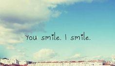 you smile. i smile