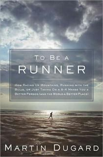"In To Be a Runner, bestselling author Martin Dugard provides the perfect explanation: ""The act of running is a decision to be the best possible version of yourself. It is a striving to be more than mediocre, if only for that burst of time we're out there getting it done."""