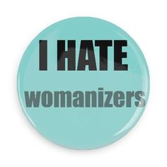 Funny Buttons - Custom Buttons - Promotional Badges - I hate Pins - Wacky Buttons - I hate womanizers