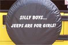 SILLY BOYS, JEEPS ARE FOR GIRLS! (Wheel Cover)  Gettin' this for my daughter and her new Wrangler!!!