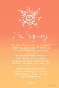 Affirmation - New Beginnings by CarlyMarie. I start each day with a positive intention and I only send out love into the future of my day. I live my life with inspiration.