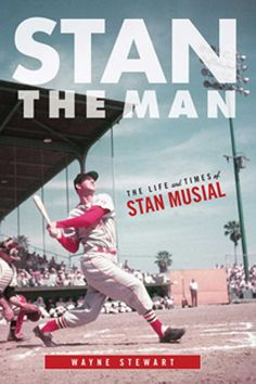 "The Life of Stan Musial: A Q with ""Stan the Man"" Author Wayne Stewart"