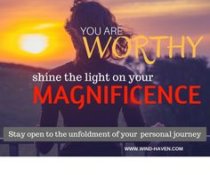 Don't be beaten down by unworthiness, you are MAGNIFICENT! Wind Haven Shaman