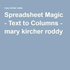 Spreadsheet Magic - Text to Columns - mary kircher roddy