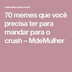 70 memes que você precisa ter para mandar para o crush – MdeMulher