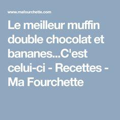 Le meilleur muffin double chocolat et bananes...C'est celui-ci - Recettes - Ma Fourchette