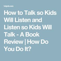 How to Talk so Kids Will Listen and Listen so Kids Will Talk - A Book Review  | How Do You Do It?