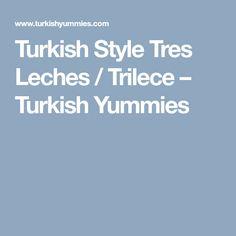 Turkish Style Tres Leches / Trilece – Turkish Yummies