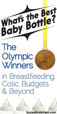 The Best Baby Bottle for Breastfeeding, Colic, Budgets, and More http://www.incredibleinfant.com