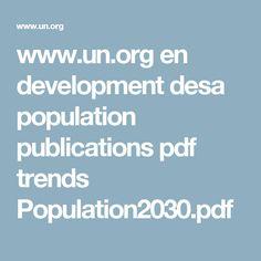 www.un.org en development desa population publications pdf trends Population2030.pdf