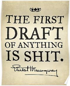 Don't know if he really said this, but it's true all the same. Hemingway First Draft by LibertyManiacs