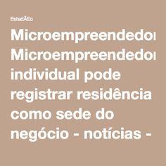 Microempreendedor individual pode registrar residência como sede do negócio - notícias - Estadão PME – Pequenas e Médias Empresas