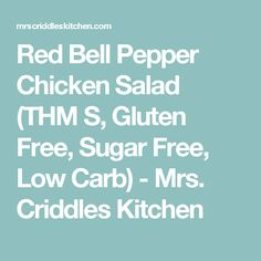 Red Bell Pepper Chicken Salad (THM S, Gluten Free, Sugar Free, Low Carb) - Mrs. Criddles Kitchen