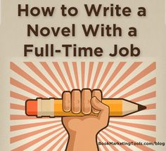 How To Write A Novel With A Full-Time Job | Book Marketing Tools Blog