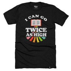 I Can Go Twice as High T-shirt - Preorder