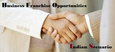 What things you should know to get business franchise opportunities in India