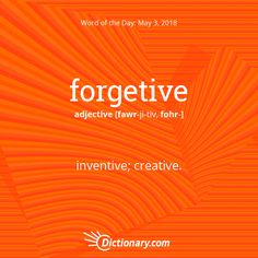 Dictionary.com's Word of the Day - forgetive - Archaic. inventive